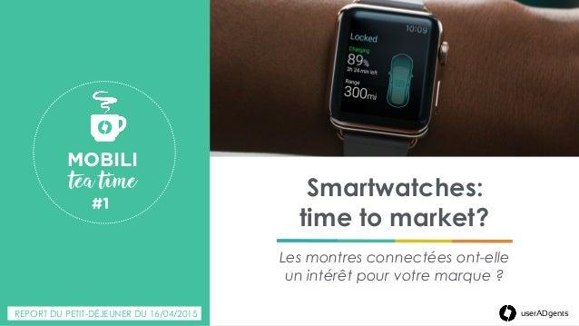 userADgents Smartwatches: time to market? Les montres connectées ont-elle un intérêt pour votre marque ? MOBILI tea time...