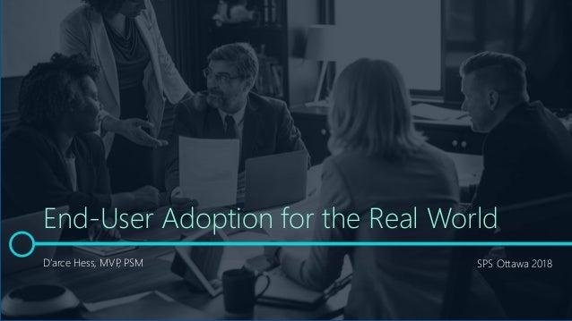 D'arce Hess, MVP, PSM End-User Adoption for the Real World SPS Ottawa 2018
