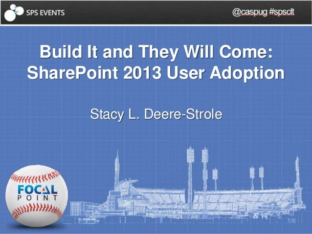 @caspug #spsclt  Build It and They Will Come:  SharePoint 2013 User Adoption  Stacy L. Deere-Strole