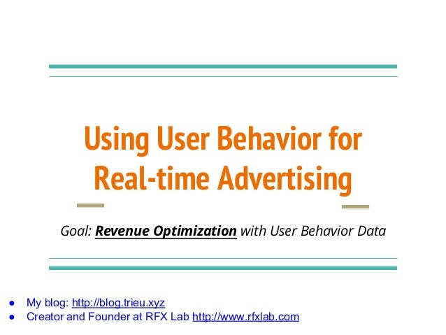 Using User Behavior for Real-time Advertising Goal: Revenue Optimization with User Behavior Data ● My blog: http://blog.tr...