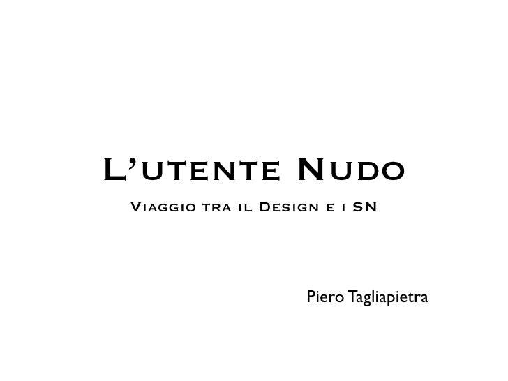 L'utente Nudo  Viaggio tra il Design e i SN                         Piero Tagliapietra
