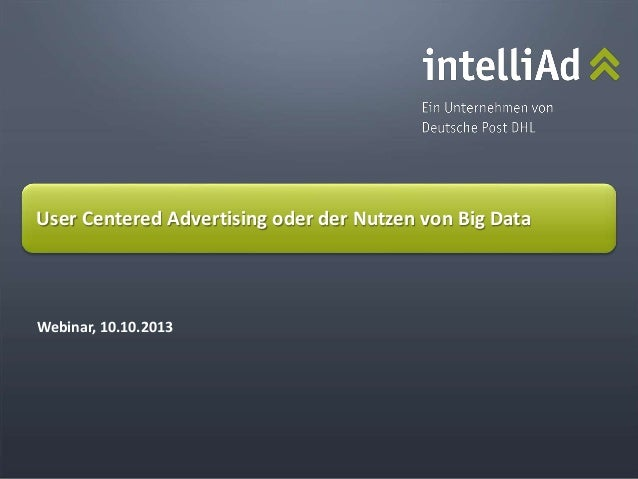 © intelliAd Media GmbH Webinar, 10.10.2013 User Centered Advertising oder der Nutzen von Big Data