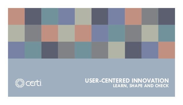 USER-CENTERED INNOVATION        LEARN, SHAPE AND CHECK
