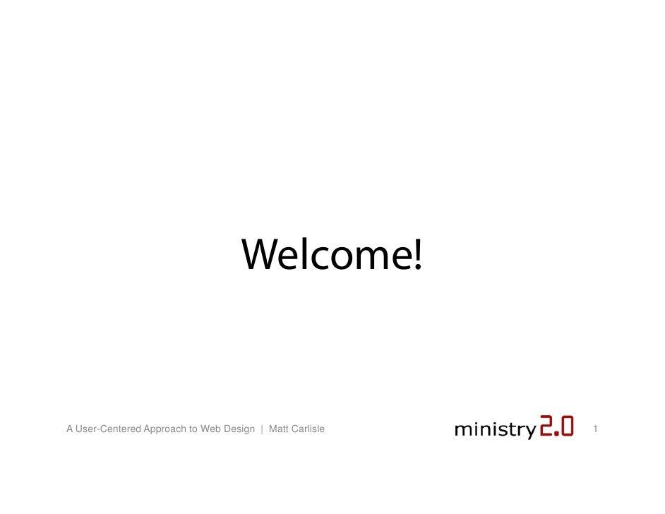 Welcome!   A User-Centered Approach to Web Design   Matt Carlisle   1
