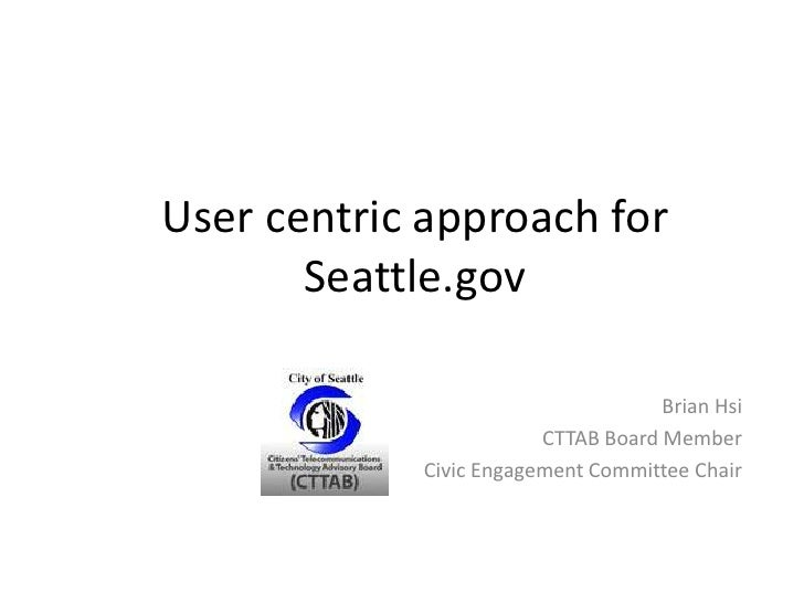 User centric approach for Seattle.gov<br />Brian Hsi<br />CTTAB Board Member<br />Civic Engagement Committee Chair<br />