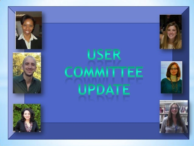 *The user committee met at the endof Winter 2013 Quarter. The nextfew slides will focus on what theuser committee has been...