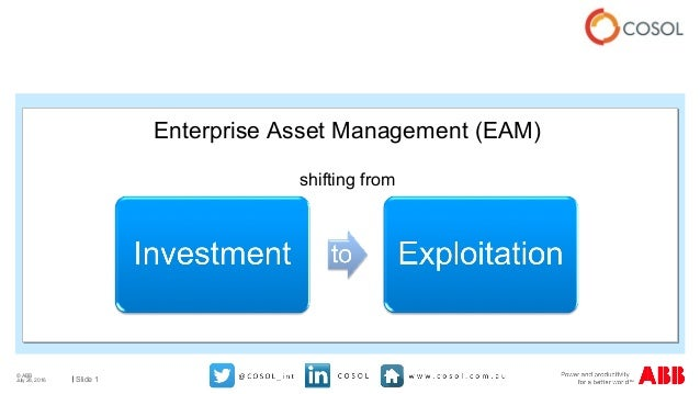 © ABB Slide 1July 28, 2016 Enterprise Asset Management (EAM) shifting from