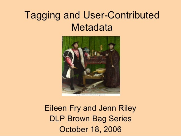 Tagging and User-Contributed Metadata Eileen Fry and Jenn Riley DLP Brown Bag Series October 18, 2006
