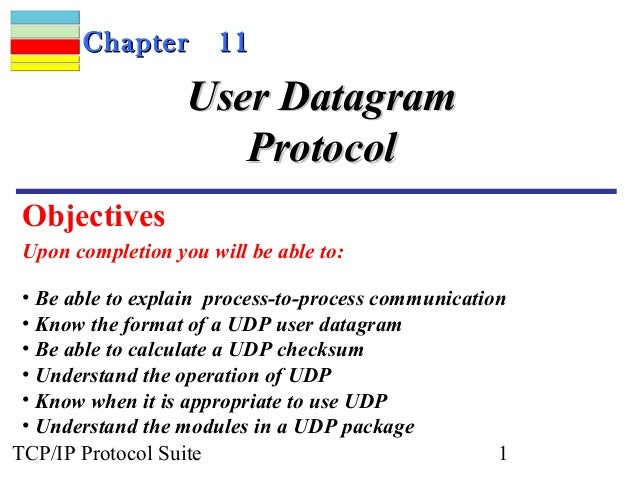 Chapter        11                   User Datagram                      Protocol Objectives Upon completion you will be abl...