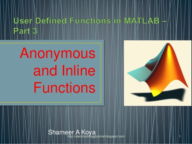 Anonymous and Inline Functions Shameer A Koyahttp://electricalenggtutorial.blogspot.com 1