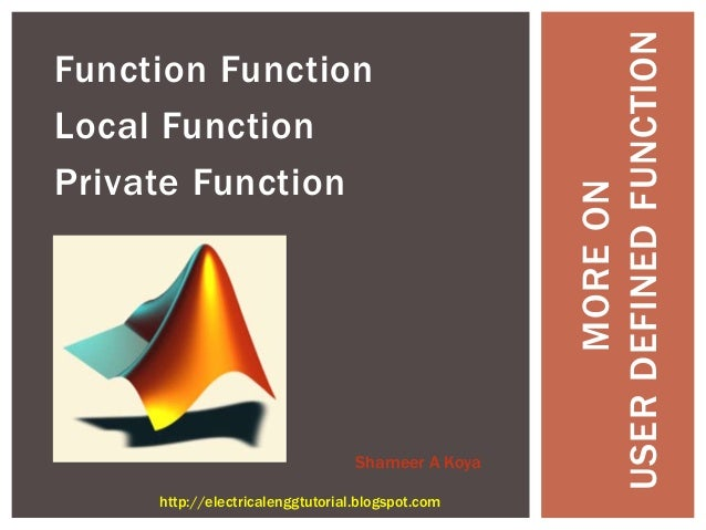 Function Function Local Function Private Function MOREON USERDEFINEDFUNCTION Shameer A Koya http://electricalenggtutorial....