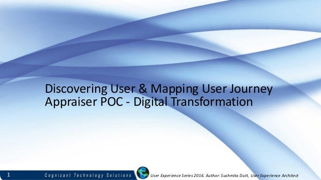 User Experience Series 2016. Author: Sushmita Dutt, User Experience Architect Discovering User & Mapping User Journey Appr...