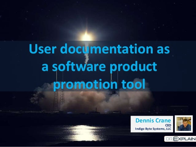 User documentation as a software product promotion tool Dennis Crane CEO Indigo Byte Systems, LLC