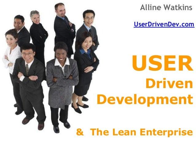 Alline Watkins          UserDrivenDev.com         USER         Driven   Development& The Lean Enterprise