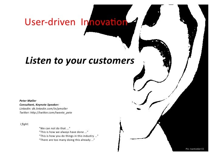 User-­‐driven	   	   Innova.on	                Listen	   to	   your	   customers	      Peter	   Møller	    Consultant,	   ...