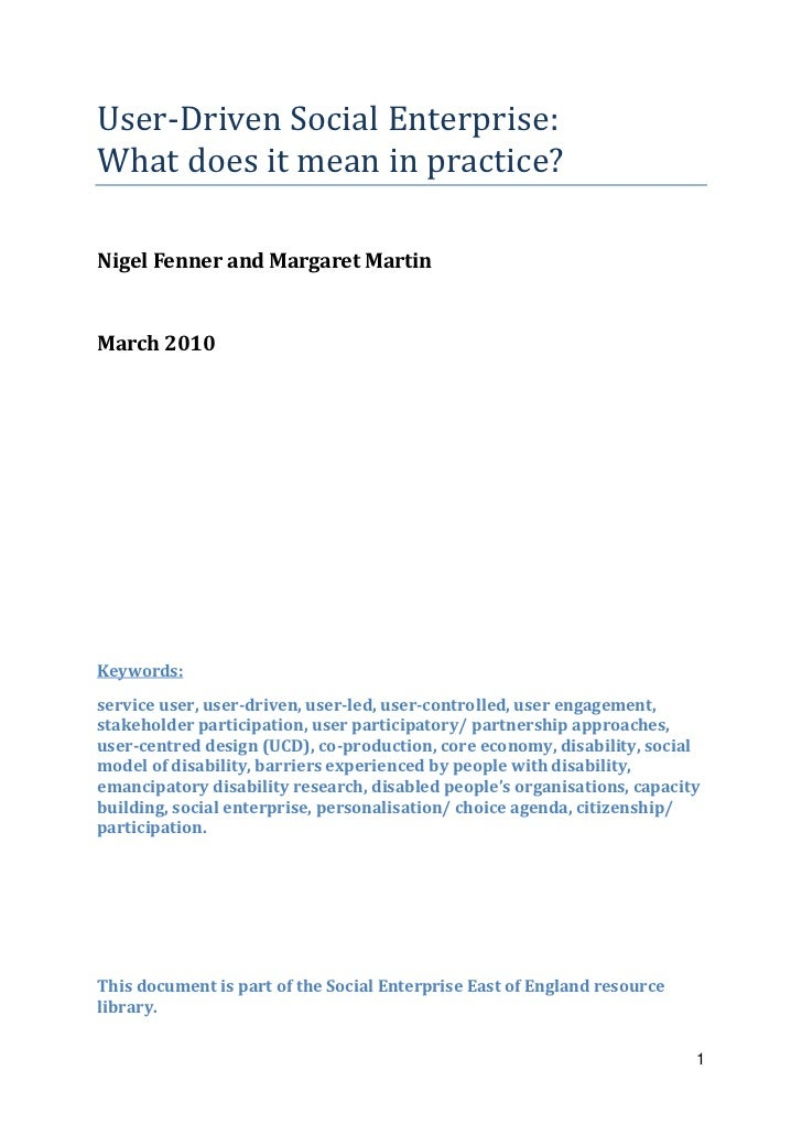 User-Driven Social Enterprise:What does it mean in practice?Nigel Fenner and Margaret MartinMarch 2010Keywords:service use...