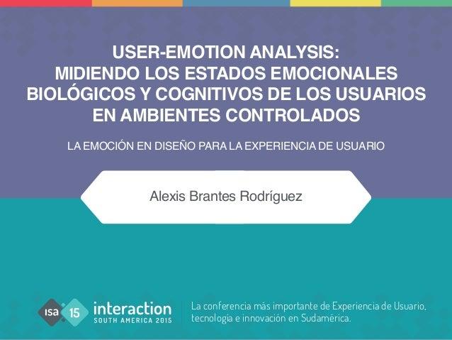 La conferencia más importante de Experiencia de Usuario, tecnología e innovación en Sudamérica. USER-EMOTION ANALYSIS: MID...