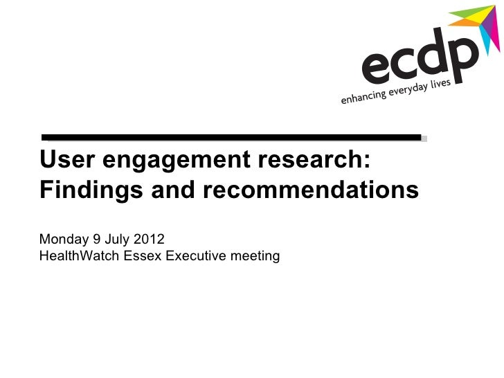 User engagement research:Findings and recommendationsMonday 9 July 2012HealthWatch Essex Executive meeting