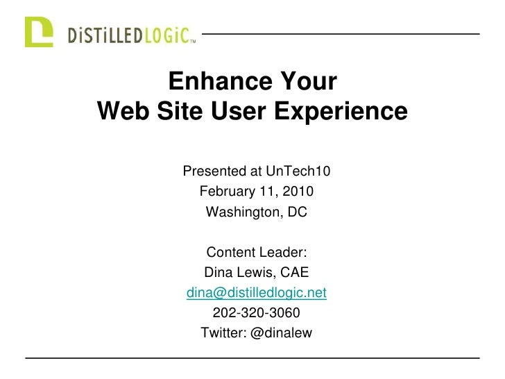 Enhance Your Web Site User Experience<br />Presented at UnTech10<br />February 11, 2010<br />Washington, DC<br />Content L...