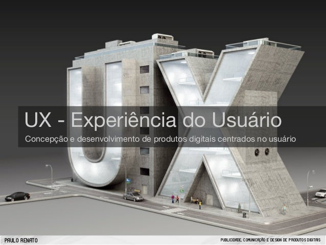 UX - Experiência do Usuário Concepção e desenvolvimento de produtos digitais centrados no usuário  PAULO RENATO  PUBLICIDA...