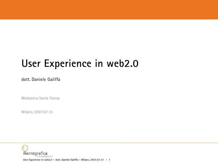 User Experience in web2.0 dott. Daniele Galiffa   Mediateca Santa Teresa   Milano, 2007.07.13     User Experience in web2....