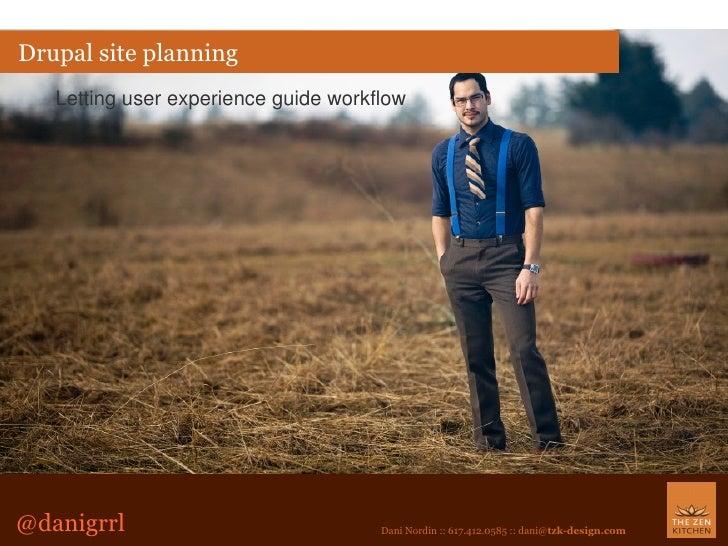 <ul>Drupal site planning </ul><ul>Letting user experience guide workflow </ul><ul>@danigrrl </ul>