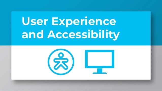 User Experience and Accessibility