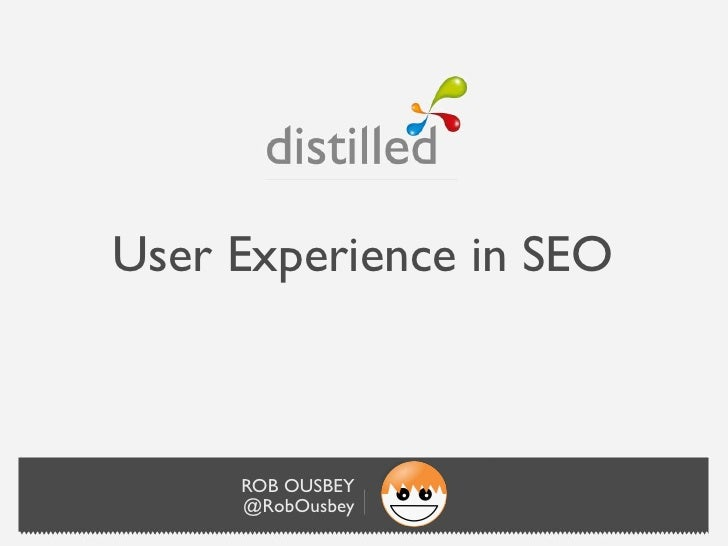 User Experience in SEO     ROB OUSBEY     @RobOusbey