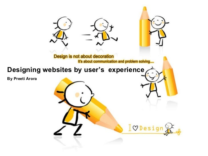 Designing websites by user's  experience By Preeti Arora