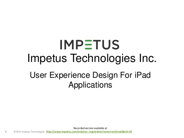 Impetus Technologies Inc.  User Experience Design For iPad  © 2014 1 Impetus Technologies  Applications  Recorded version ...