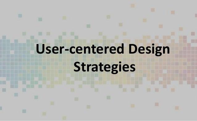 User-centered Design      Strategies
