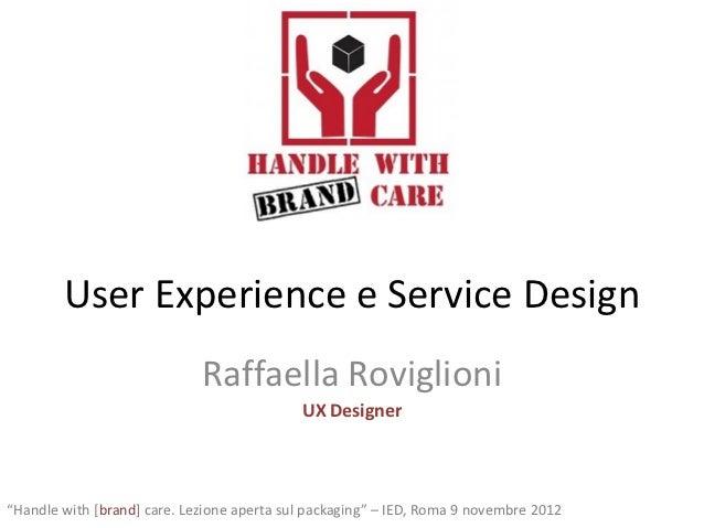 User Experience e Service Design                             Raffaella Roviglioni                                         ...