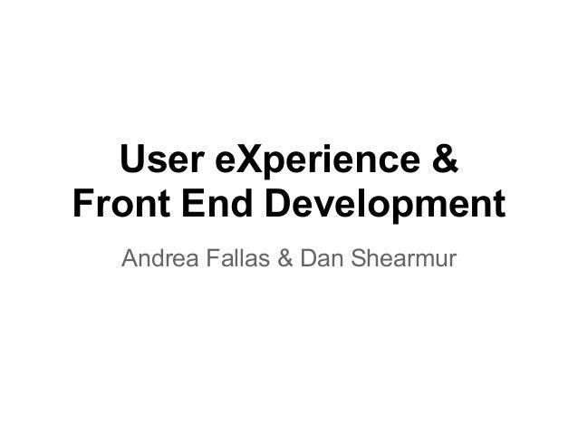User eXperience &Front End DevelopmentAndrea Fallas & Dan Shearmur