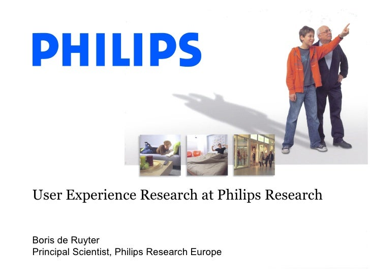 User Experience Research at Philips ResearchBoris de RuyterPrincipal Scientist, Philips Research Europe