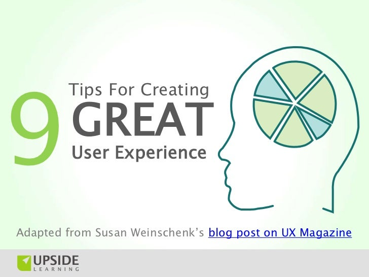 9        Tips For Creating         GREAT         User ExperienceAdapted from Susan Weinschenk's blog post on UX Magazine