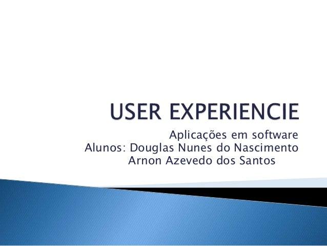 Aplicações em software Alunos: Douglas Nunes do Nascimento Arnon Azevedo dos Santos