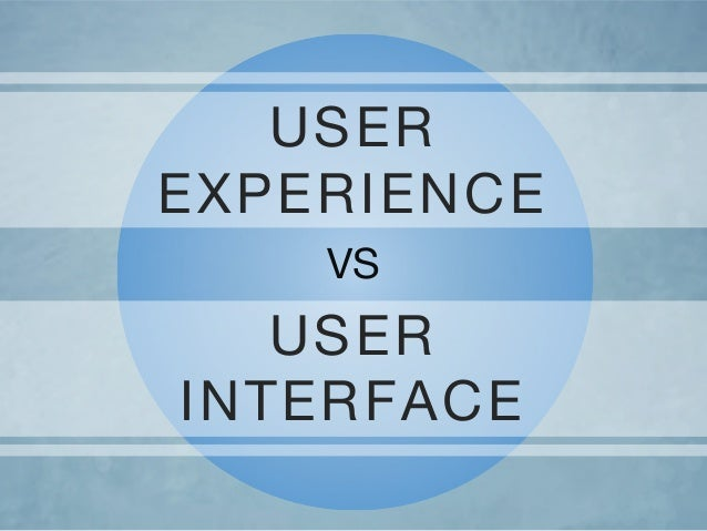USER EXPERIENCE VS USER INTERFACE