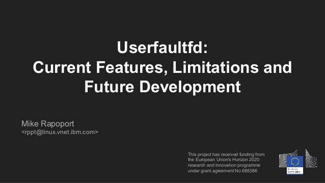 Userfaultfd: Current Features, Limitations and Future Development This project has received funding from the European Unio...