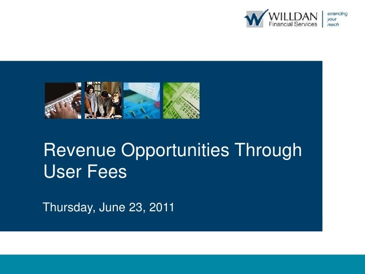 Revenue Opportunities Through <br />User Fees<br />Thursday, June 23, 2011<br />