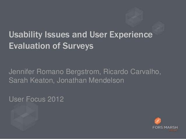 Usability Issues and User ExperienceEvaluation of SurveysJennifer Romano Bergstrom, Ricardo Carvalho,Sarah Keaton, Jonatha...