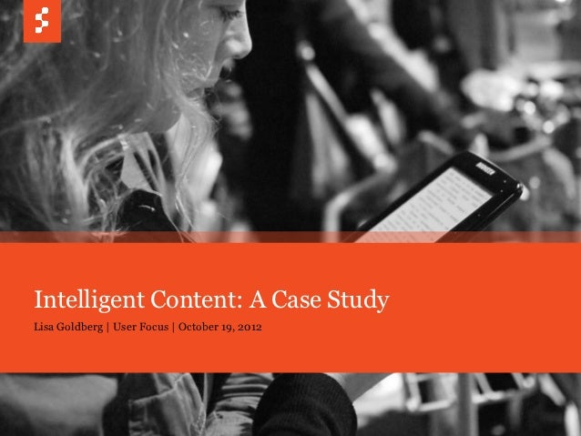 Intelligent Content: A Case StudyLisa Goldberg | User Focus | October 19, 2012         © COPYRIGHT 2012 SAPIENT CORPORATIO...