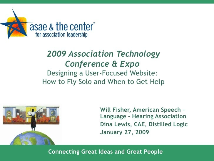 2009 Association Technology Conference & Expo  Designing a User-Focused Website:  How to Fly Solo and When to Get Help Wil...