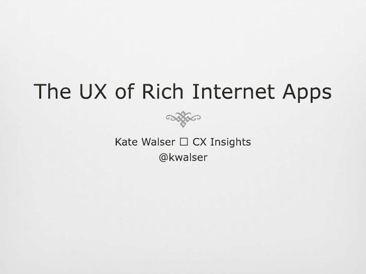 The UX of Rich Internet Apps<br />Kate Walser  CX Insights<br />@kwalser<br />