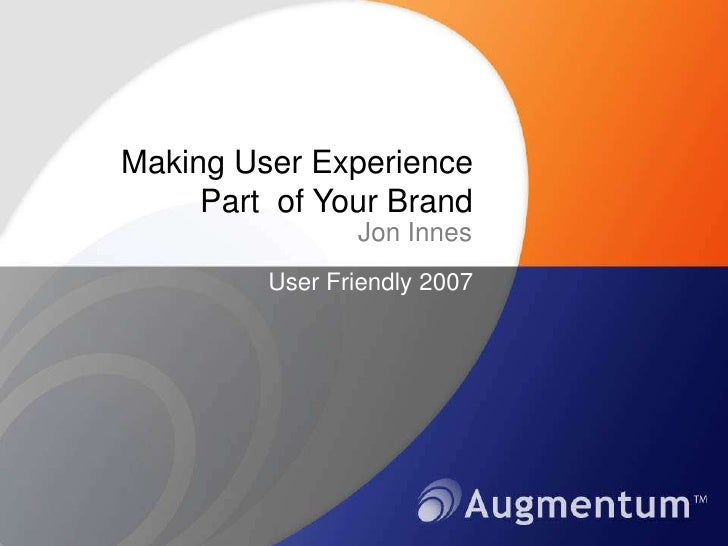 Making User Experience Part  of Your Brand<br />Jon Innes<br />User Friendly 2007<br />