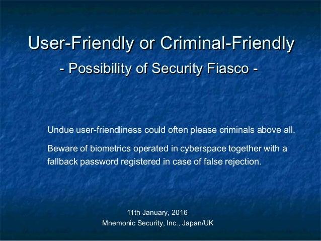 User-Friendly or Criminal-FriendlyUser-Friendly or Criminal-Friendly - Possibility of Security Fiasco -- Possibility of Se...