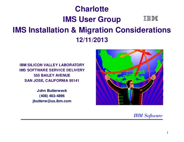 Charlotte IMS User Group IMS Installation & Migration Considerations 12/11/2013  IBM SILICON VALLEY LABORATORY IMS SOFTWAR...