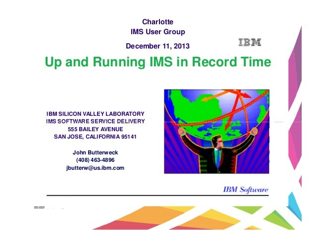Charlotte IMS User Group December 11, 2013  Up and Running IMS in Record Time  IBM SILICON VALLEY LABORATORY IMS SOFTWARE ...