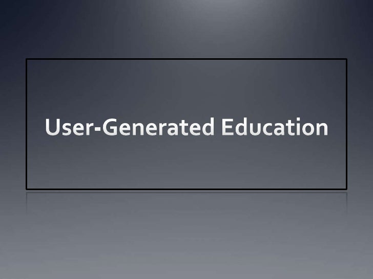 User-Generated Education<br />