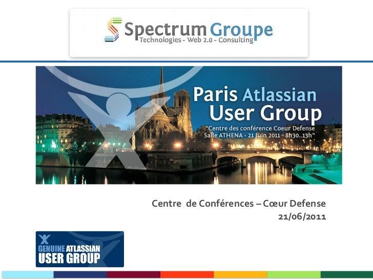 Paris Atlassian User Group Centre  de Conférences – Cœur Defense 21/06/2011