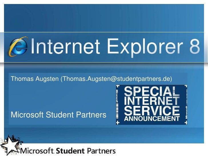 Internet Explorer 8 Thomas Augsten (Thomas.Augsten@studentpartners.de)     Microsoft Student Partners